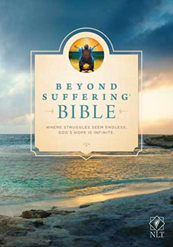 9781414392028-1414392028-Beyond Suffering Bible NLT (Hardcover): Where Struggles Seem Endless, God's Hope Is Infinite
