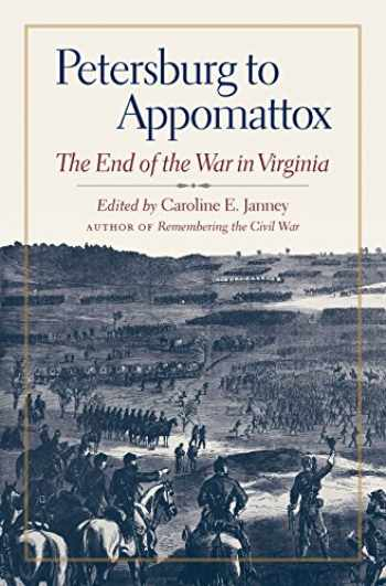 9781469640761-1469640767-Petersburg to Appomattox: The End of the War in Virginia (Military Campaigns of the Civil War)