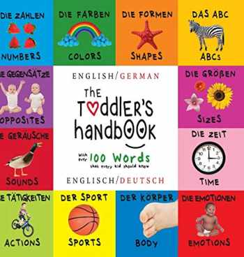 9781772262377-1772262374-The Toddler's Handbook: Bilingual (English / German) (Englisch / Deutsch) Numbers, Colors, Shapes, Sizes, ABC Animals, Opposites, and Sounds, with ... that every Kid should Know (German Edition)