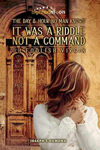 9781651089071-1651089078-It Was A Riddle Not A Command: The Day and Hour No Man Knows Oh Foolish Virgin