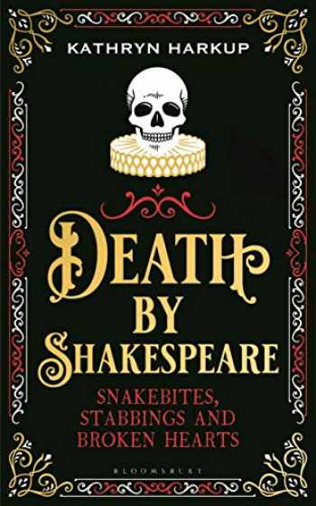 9781472958228-1472958225-Death By Shakespeare: Snakebites, Stabbings and Broken Hearts