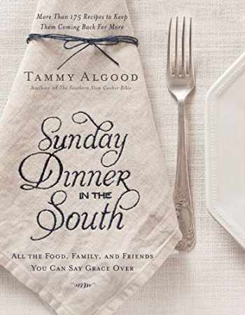 9781401605391-1401605397-Sunday Dinner in the South: Recipes to Keep Them Coming Back for More