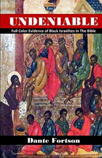 9781692492786-1692492780-Undeniable: Full Color Evidence of Black Israelites In The Bible