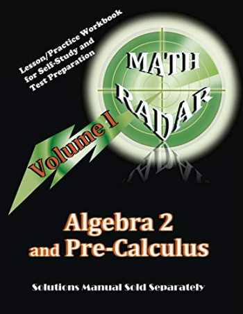 9780989368957-0989368955-Algebra 2 and Pre-Calculus (Volume I): Lesson/Practice Workbook for Self-Study and Test Preparation