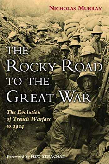 9781597975537-1597975532-The Rocky Road to the Great War: The Evolution of Trench Warfare to 1914