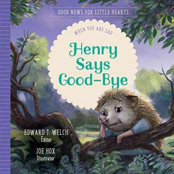 9781948130783-1948130785-Henry Says Good-bye: When You Are Sad (Good News for Little Hearts Series)