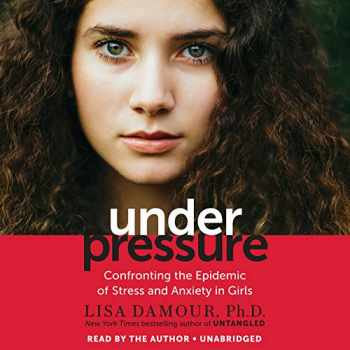 9781984845955-1984845950-Under Pressure: Confronting the Epidemic of Stress and Anxiety in Girls