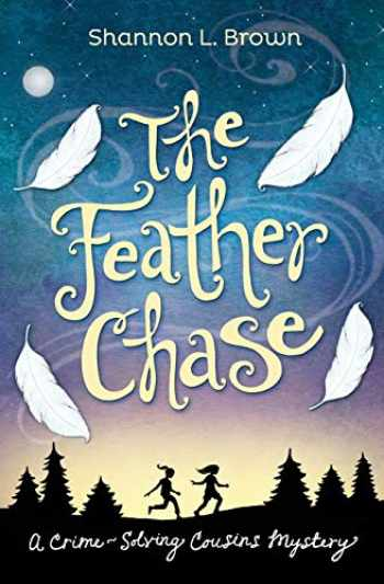 9780989843805-0989843807-The Feather Chase: (The Crime-Solving Cousins Mysteries Book 1)