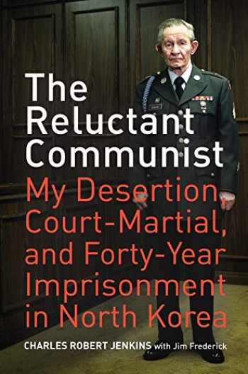 9780520259997-0520259998-The Reluctant Communist: My Desertion, Court-Martial, and Forty-Year Imprisonment in North Korea