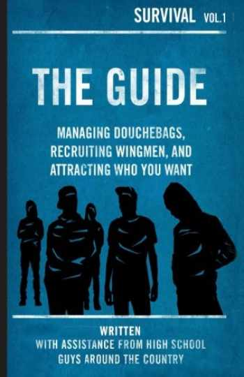 9781532966156-1532966156-The Guide: Managing Douchebags, Recruiting Wingmen, and Attracting Who You Want