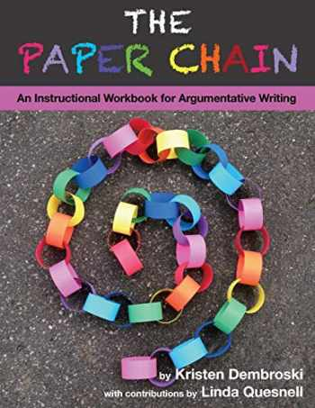 9780615946696-0615946690-The Paper Chain: An Instructional Workbook for Argumentative Writing