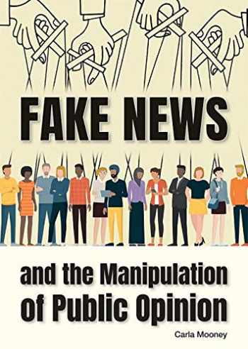 9781682825396-1682825396-Fake News and the Manipulation of Public Opinion
