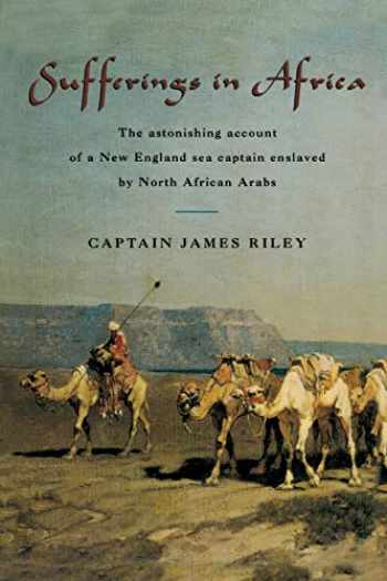 9781599212111-1599212110-Sufferings in Africa: The Astonishing Account Of A New England Sea Captain Enslaved By North African Arabs