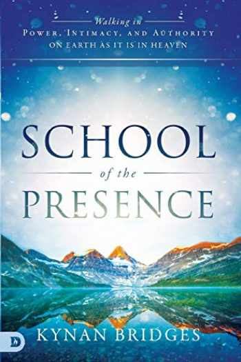 9780768415001-0768415004-School of the Presence: Walking in Power, Intimacy, and Authority on Earth as it is in Heaven
