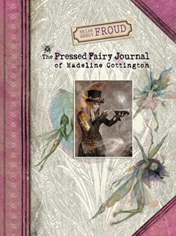 9781419720857-1419720856-Brian and Wendy Froud's The Pressed Fairy Journal of Madeline Cottington