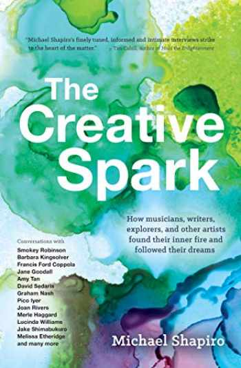 9781609521769-1609521765-The Creative Spark: How musicians, writers, explorers, and other artists found their inner fire and followed their dreams