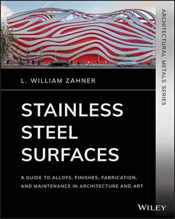 9781119541547-1119541549-Stainless Steel Surfaces: A Guide to Alloys, Finishes, Fabrication and Maintenance in Architecture and Art (Architectural Metals Series)