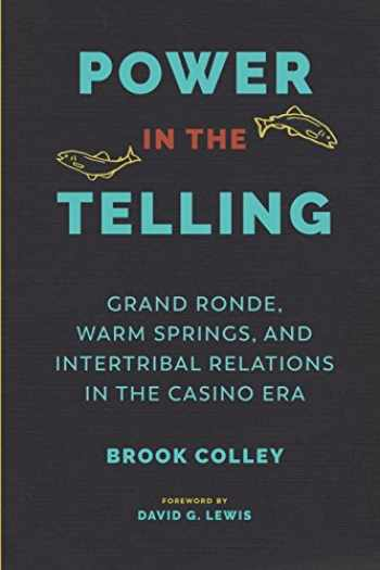 9780295743363-0295743360-Power in the Telling: Grand Ronde, Warm Springs, and Intertribal Relations in the Casino Era (Indigenous Confluences)