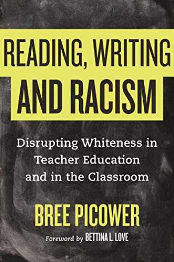 9780807033708-0807033707-Reading, Writing, and Racism: Disrupting Whiteness in Teacher Education and in the Classroom