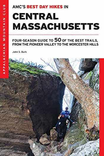 9781628420944-1628420944-AMC's Best Day Hikes in Central Massachusetts: Four-Season Guide to 50 of the Best Trails, from the Pioneer Valley to the Worcester Hills