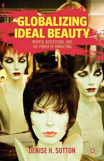 9781137021007-1137021004-Globalizing Ideal Beauty: Women, Advertising, and the Power of Marketing