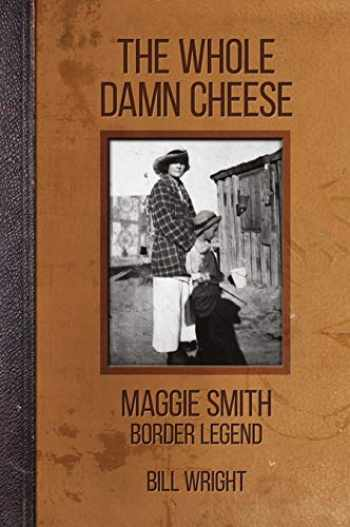 9780875657042-0875657044-The Whole Damn Cheese: Maggie Smith, Border Legend