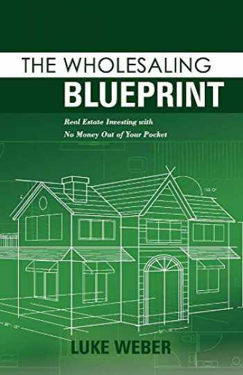 9781098304218-1098304217-The Wholesaling Blueprint: Real Estate Investing with No Money out of your Pocket