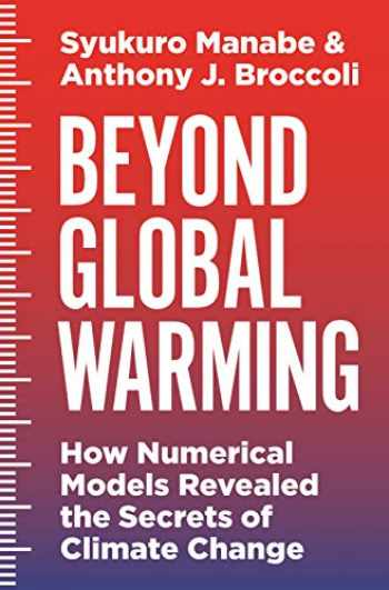 9780691058863-0691058865-Beyond Global Warming: How Numerical Models Revealed the Secrets of Climate Change
