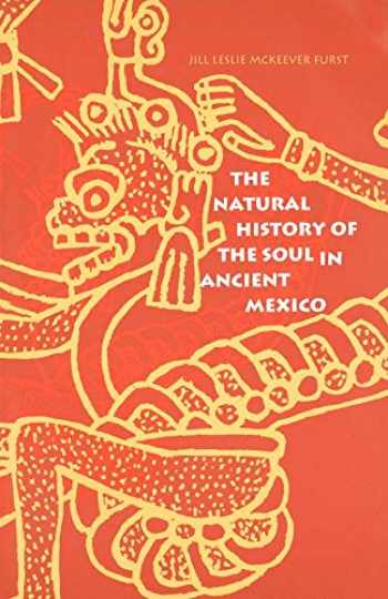 9780300072600-0300072600-The Natural History of the Soul in Ancient Mexico