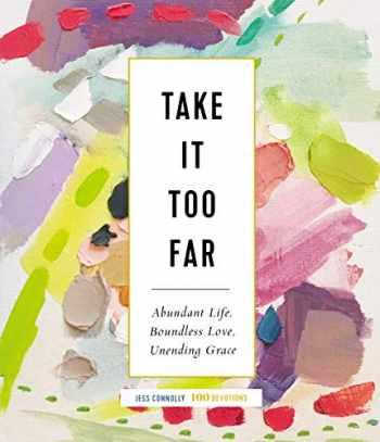 9780310095583-0310095581-Take It Too Far: Abundant Life, Boundless Love, Unending Grace