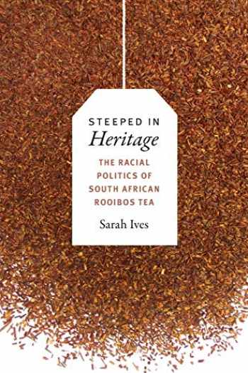 9780822369936-0822369931-Steeped in Heritage: The Racial Politics of South African Rooibos Tea (New Ecologies for the Twenty-First Century)