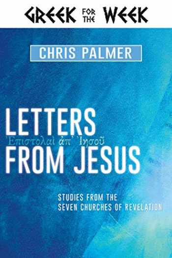 9781641233101-1641233109-Letters from Jesus: Studies from the Seven Churches of Revelation (Greek for the Week)