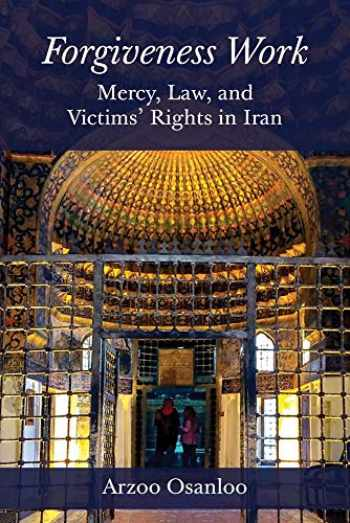 9780691172040-0691172048-Forgiveness Work: Mercy, Law, and Victims' Rights in Iran
