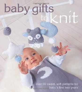 9781570766848-1570766843-Baby Gifts to Knit: Over 60 Sweet and Soft Patterns for Baby's First Two Years