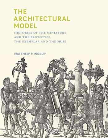 9780262042758-0262042754-The Architectural Model: Histories of the Miniature and the Prototype, the Exemplar and the Muse (The MIT Press)