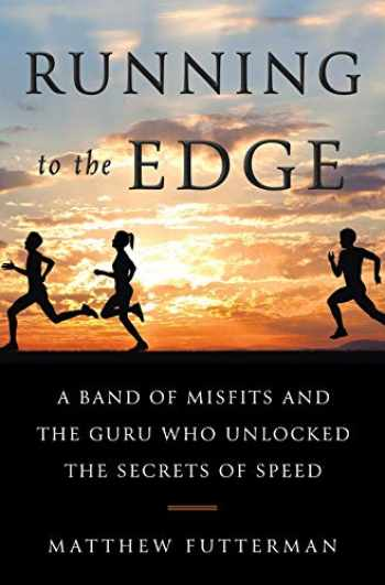 9780385543743-0385543743-Running to the Edge: A Band of Misfits and the Guru Who Unlocked the Secrets of Speed