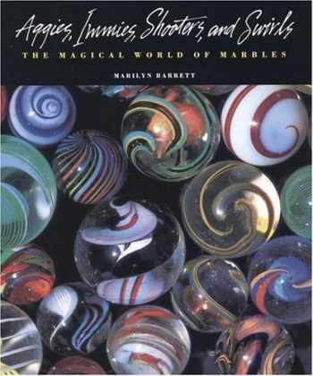 9780821220016-0821220012-Aggies, Immies, Shooters, and Swirls: The Magical World of Marbles