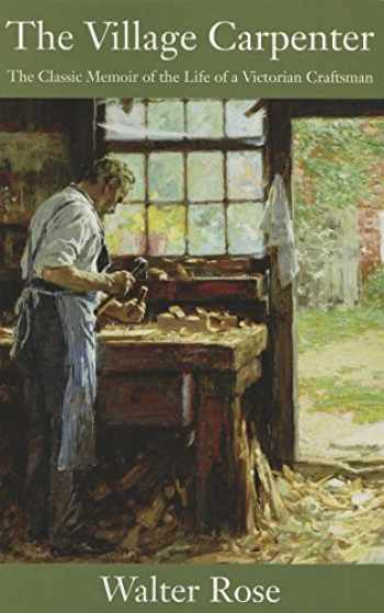 9781610350518-1610350510-The Village Carpenter: The Classic Memoir of the Life of a Victorian Craftsman