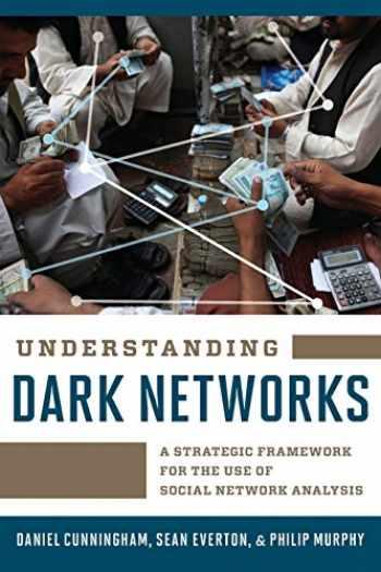 9781442249448-1442249447-Understanding Dark Networks: A Strategic Framework for the Use of Social Network Analysis