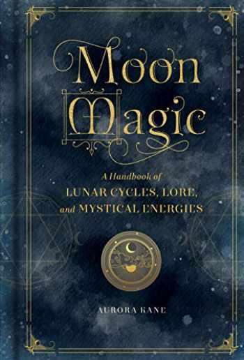 9781577151876-1577151879-Moon Magic: A Handbook of Lunar Cycles, Lore, and Mystical Energies (Mystical Handbook)