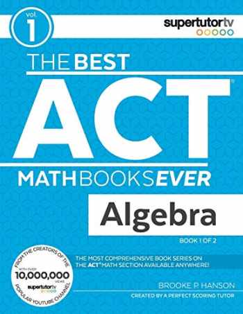 9781732232006-1732232008-The Best ACT Math Books Ever, Book 1: Algebra