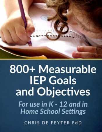 9781477464847-1477464840-800+ Measurable IEP Goals and Objectives: For use in K - 12 and in Home School Settings