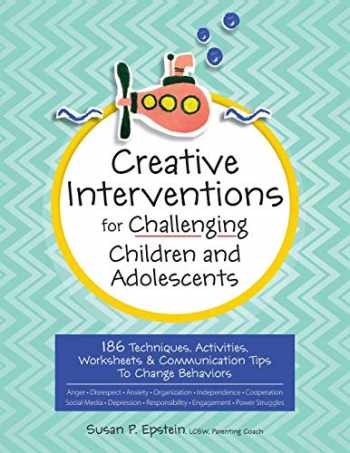 9781683732471-1683732472-Creative Interventions for Challenging Children & Adolescents: 186 Techniques, Activities, Worksheets & Communication Tips to Change Behaviors
