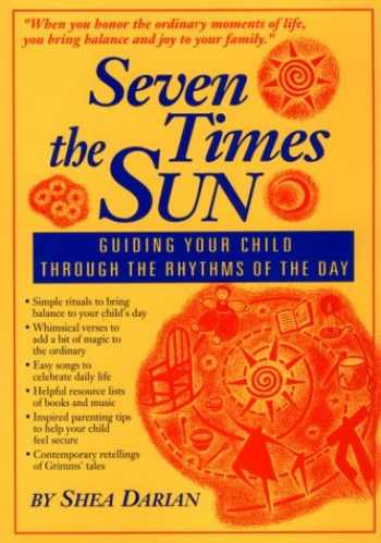 9780967571300-0967571308-Seven Times the Sun: Guiding Your Child Through the Rhythms of the Day
