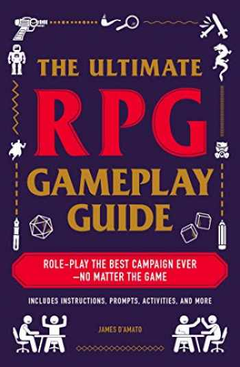 9781507210932-1507210930-The Ultimate RPG Gameplay Guide: Role-Play the Best Campaign Ever―No Matter the Game! (The Ultimate RPG Guide Series)