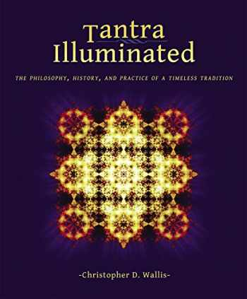9780989761307-0989761304-Tantra Illuminated: The Philosophy, History, and Practice of a Timeless Tradition