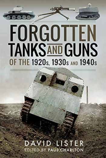 9781526714534-1526714531-Forgotten Tanks and Guns of the 1920s, 1930s and 1940s