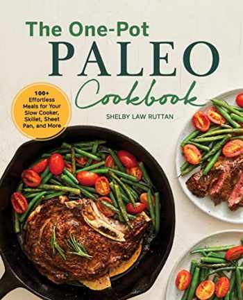 9781641527590-1641527595-The One-Pot Paleo Cookbook: 100 + Effortless Meals for Your Slow Cooker, Skillet, Sheet Pan, and More