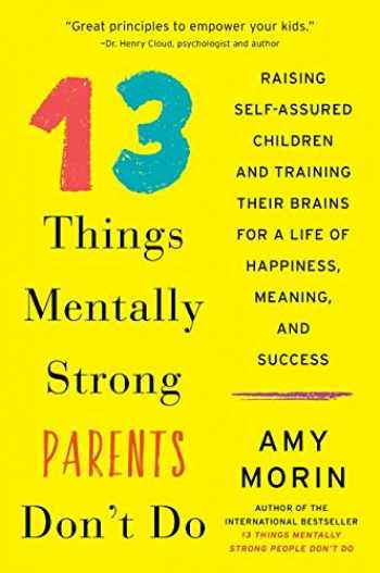 9780062565754-0062565753-13 Things Mentally Strong Parents Don't Do: Raising Self-Assured Children and Training Their Brains for a Life of Happiness, Meaning, and Success