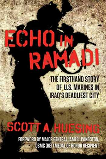 9781621579618-1621579611-Echo in Ramadi: The Firsthand Story of US Marines in Iraq's Deadliest City
